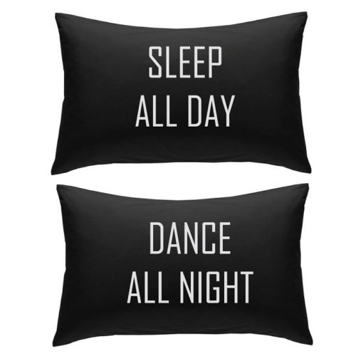 dance all night sleep all day pillowcases black